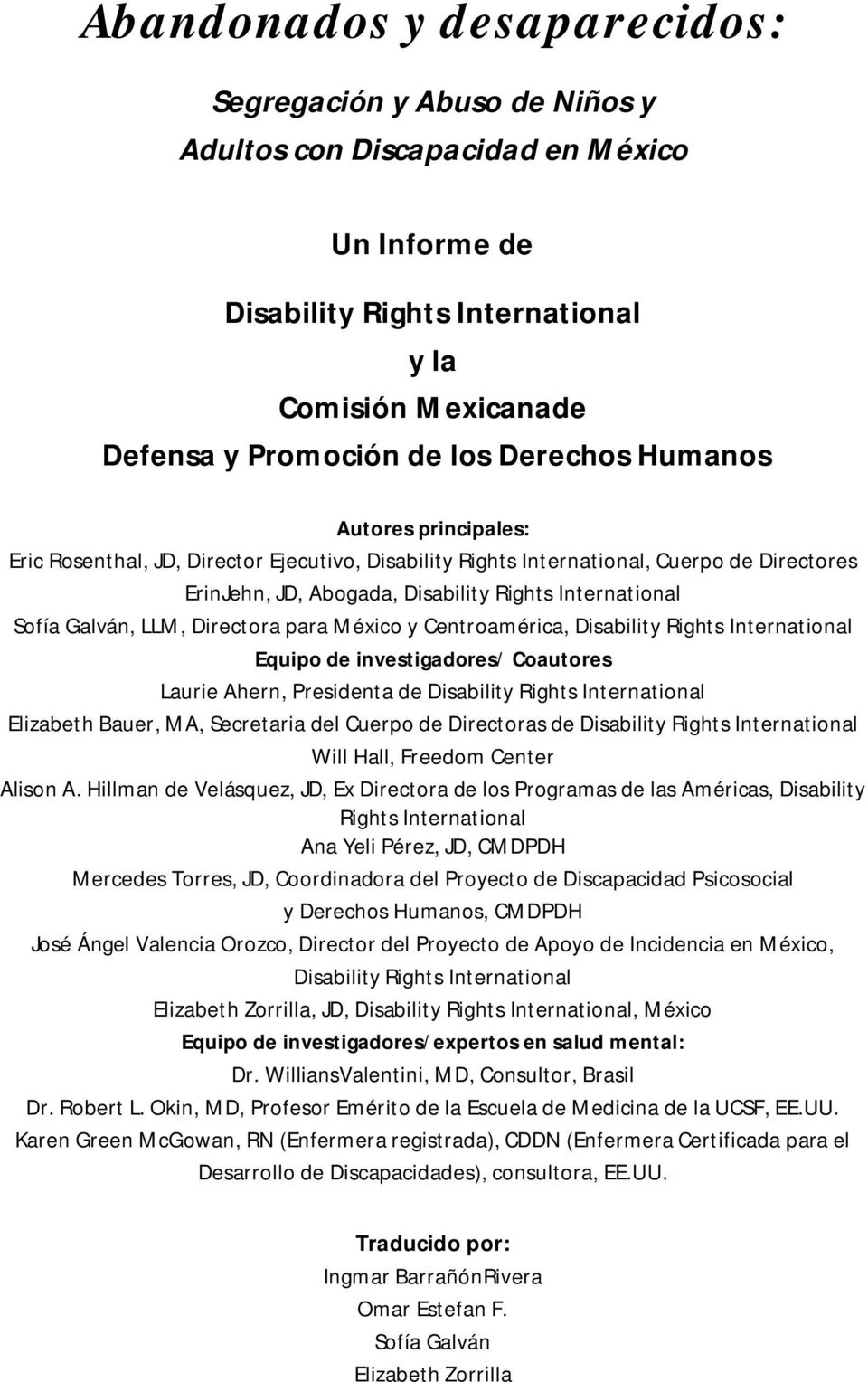 Galván, LLM, Directora para México y Centroamérica, Disability Rights International Equipo de investigadores/ Coautores Laurie Ahern, Presidenta de Disability Rights International Elizabeth Bauer,