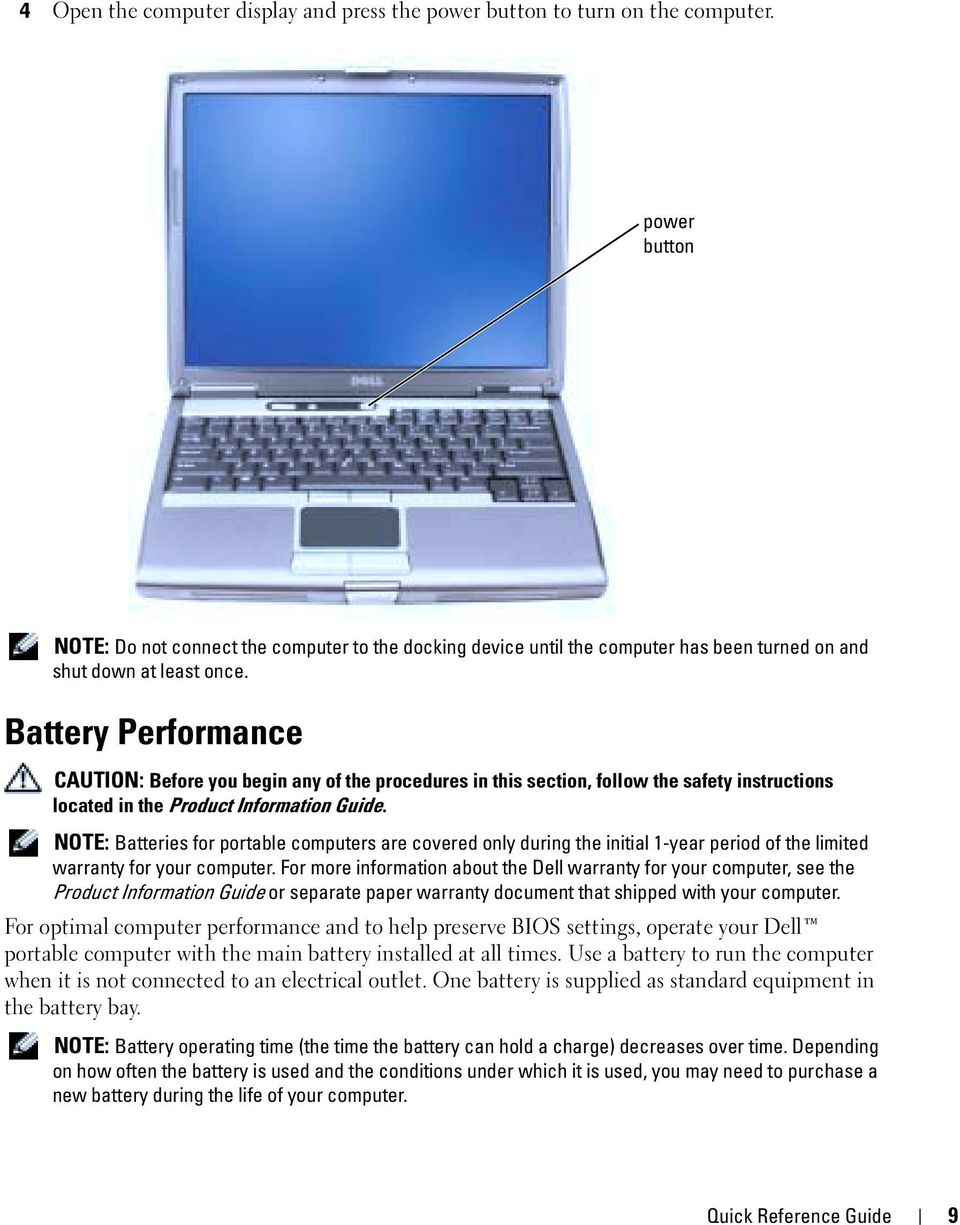 Battery Performance CAUTION: Before you begin any of the procedures in this section, follow the safety instructions located in the Product Information Guide.