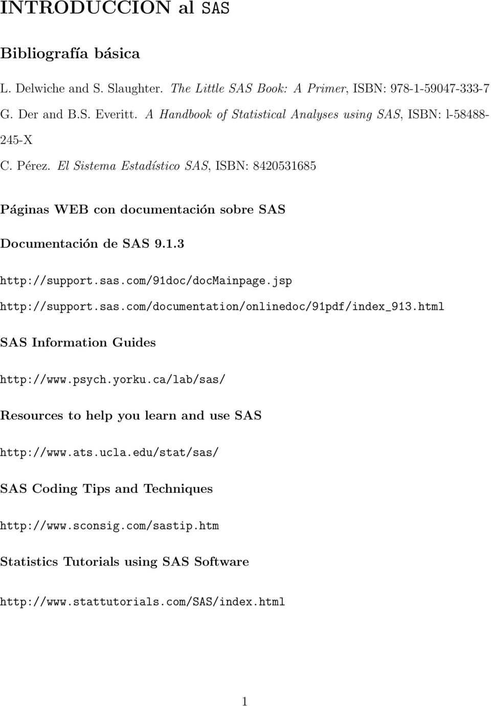 1.3 http://support.sas.com/91doc/docmainpage.jsp http://support.sas.com/documentation/onlinedoc/91pdf/index_913.html SAS Information Guides http://www.psych.yorku.