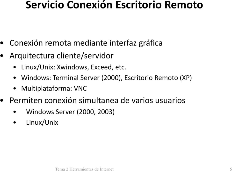 Windows: Terminal Server (2000), Escritorio Remoto (XP) Multiplataforma: VNC