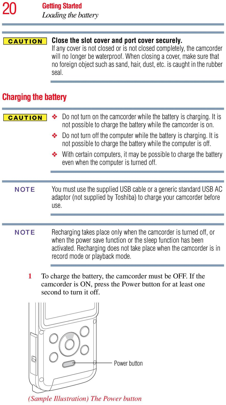 It is not possible to charge the battery while the camcorder is on. Do not turn off the computer while the battery is charging. It is not possible to charge the battery while the computer is off.