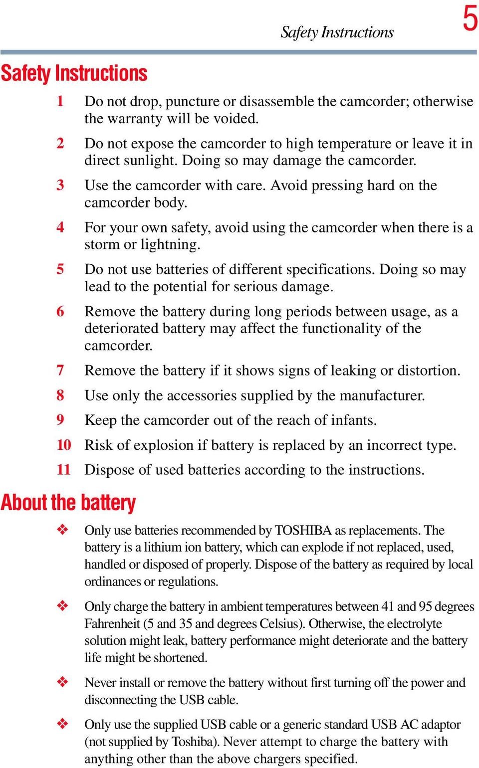 4 For your own safety, avoid using the camcorder when there is a storm or lightning. 5 Do not use batteries of different specifications. Doing so may lead to the potential for serious damage.