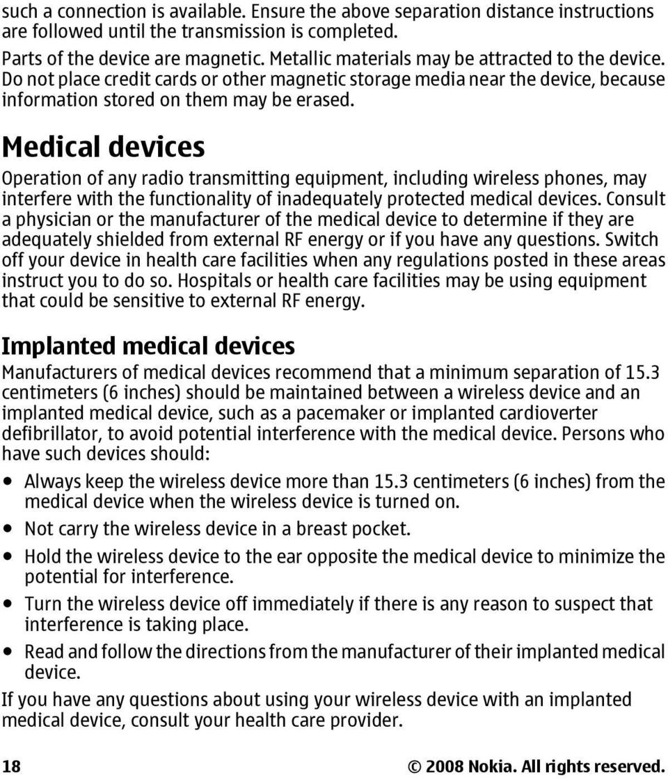 Medical devices Operation of any radio transmitting equipment, including wireless phones, may interfere with the functionality of inadequately protected medical devices.