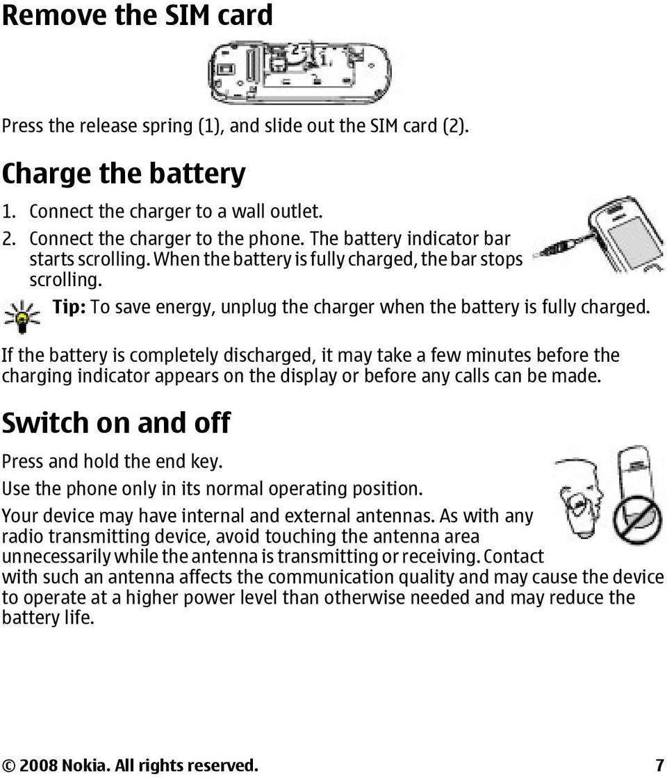 If the battery is completely discharged, it may take a few minutes before the charging indicator appears on the display or before any calls can be made. Switch on and off Press and hold the end key.