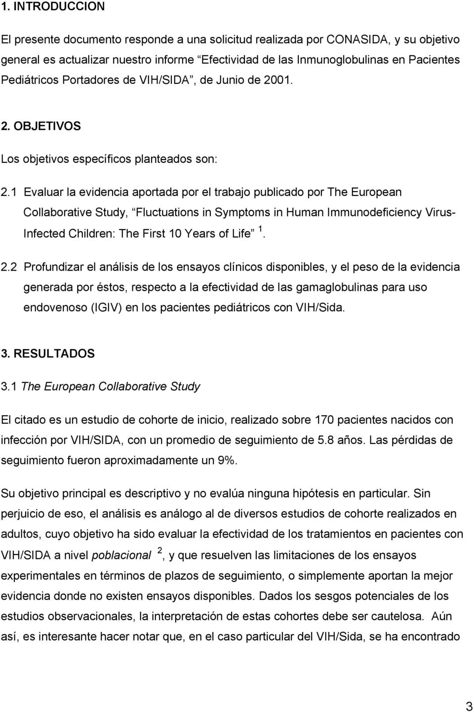 1 Evaluar la evidencia aportada por el trabajo publicado por The European Collaborative Study, Fluctuations in Symptoms in Human Immunodeficiency Virus- Infected Children: The First 10 Years of Life