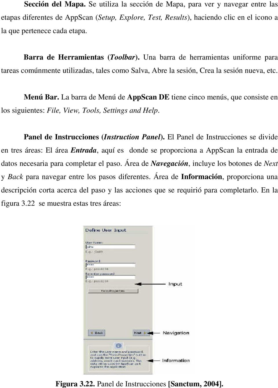 La barra de Menú de AppScan DE tiene cinco menús, que consiste en los siguientes: File, View, Tools, Settings and Help. Panel de Instrucciones (Instruction Panel).