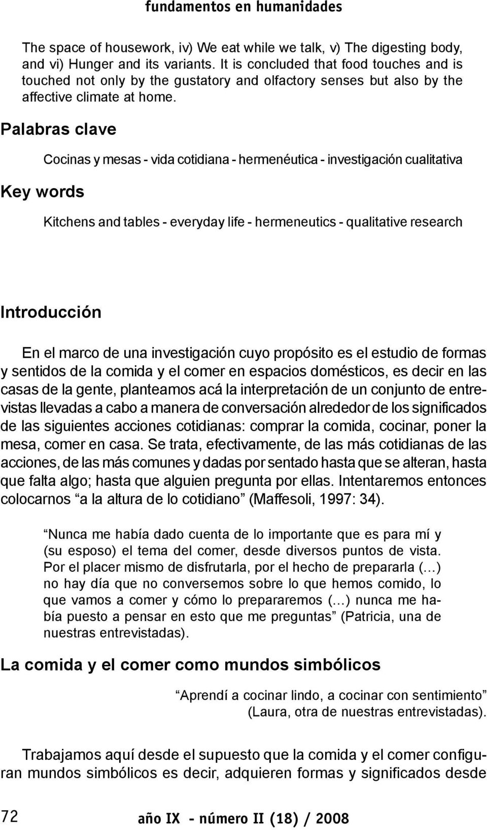 Palabras clave Key words Cocinas y mesas - vida cotidiana - hermenéutica - investigación cualitativa Kitchens and tables - everyday life - hermeneutics - qualitative research Introducción En el marco