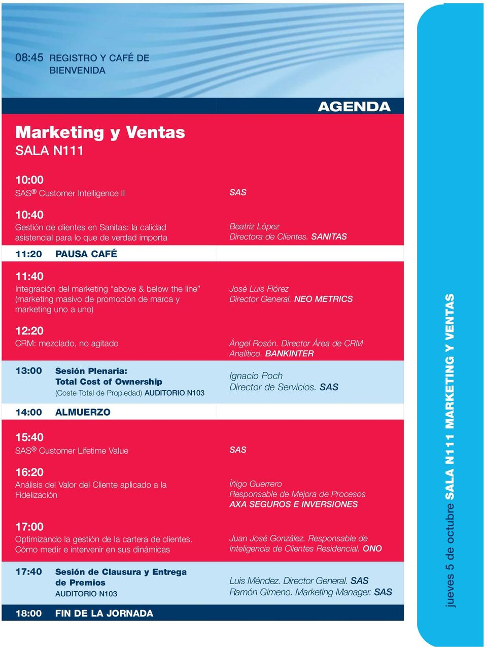 SANITAS 11:40 Integración del marketing above & below the line (marketing masivo de promoción de marca y marketing uno a uno) 12:20 CRM: mezclado, no agitado 13:00 Sesión Plenaria: Total Cost of