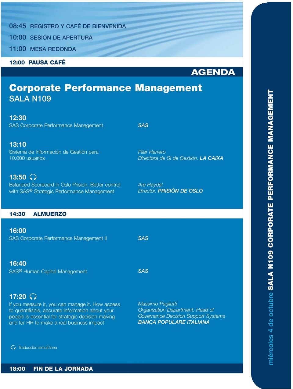 Better control with Strategic Performance Management 14:30 ALMUERZO 16:00 Corporate Performance Management II 16:40 Human Capital Management 17:20 If you measure it, you can manage it.
