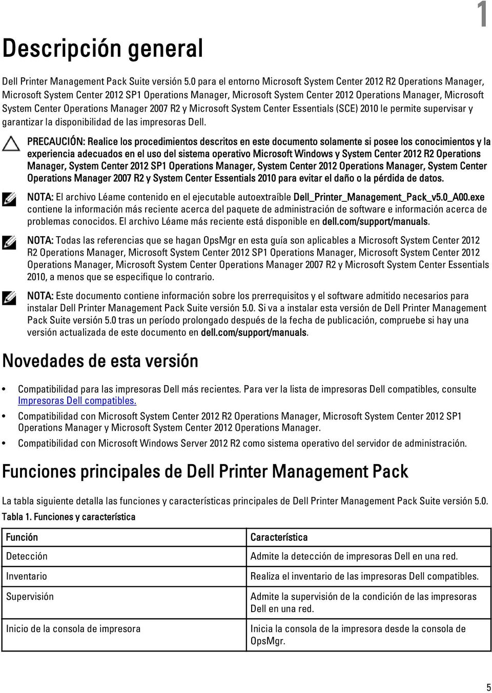 Operations Manager 2007 R2 y Microsoft System Center Essentials (SCE) 2010 le permite supervisar y garantizar la disponibilidad de las impresoras Dell.