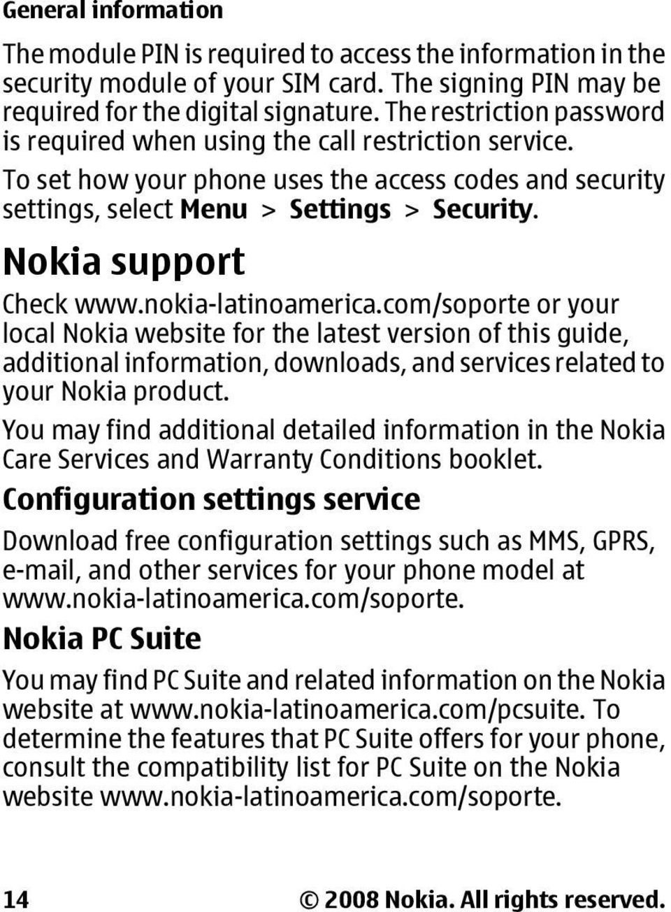 Nokia support Check www.nokia-latinoamerica.com/soporte or your local Nokia website for the latest version of this guide, additional information, downloads, and services related to your Nokia product.