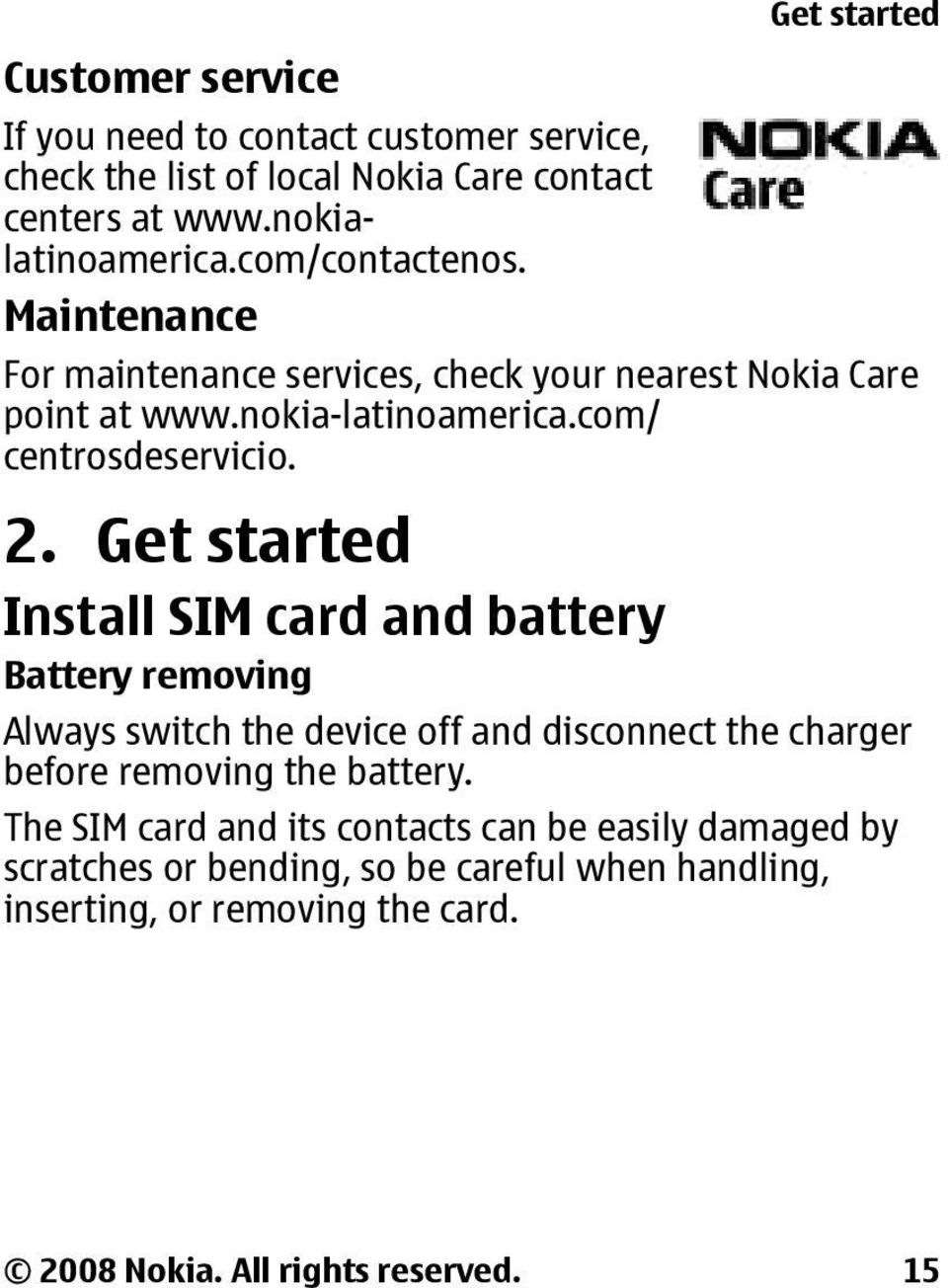 Get started Install SIM card and battery Battery removing Get started Always switch the device off and disconnect the charger before removing the