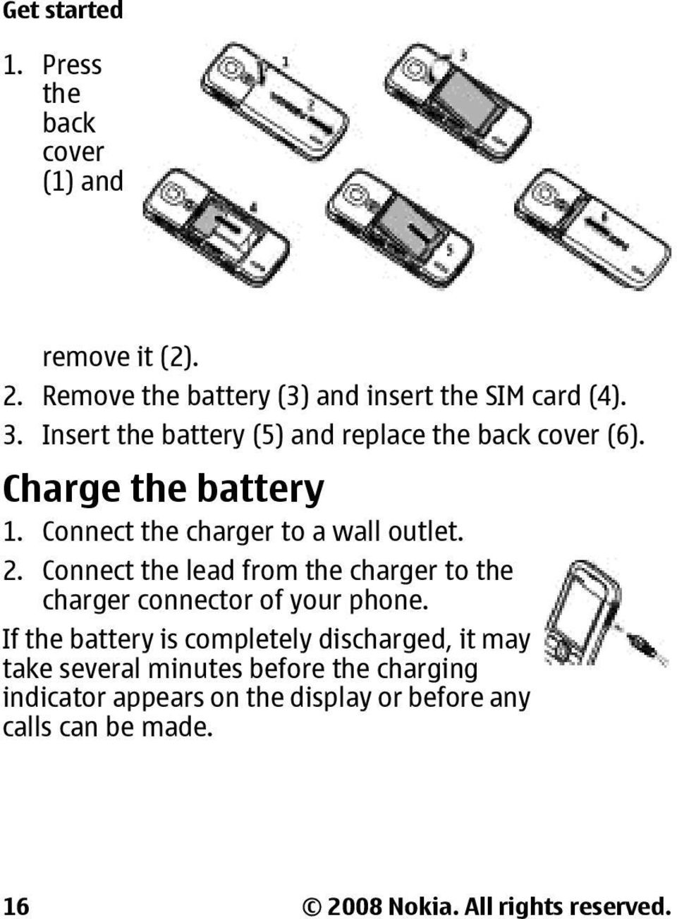 Connect the lead from the charger to the charger connector of your phone.
