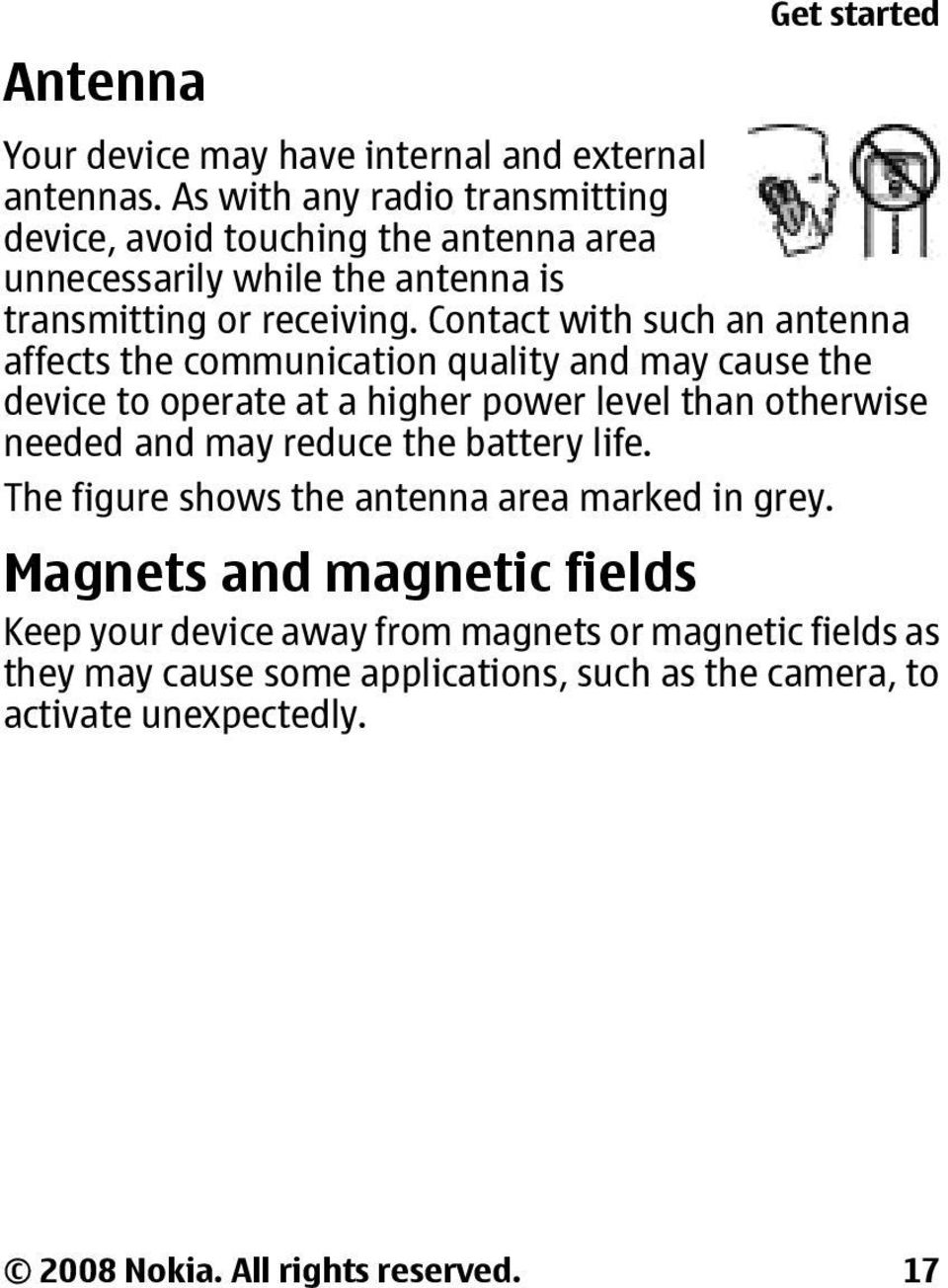 Contact with such an antenna affects the communication quality and may cause the device to operate at a higher power level than otherwise needed and may