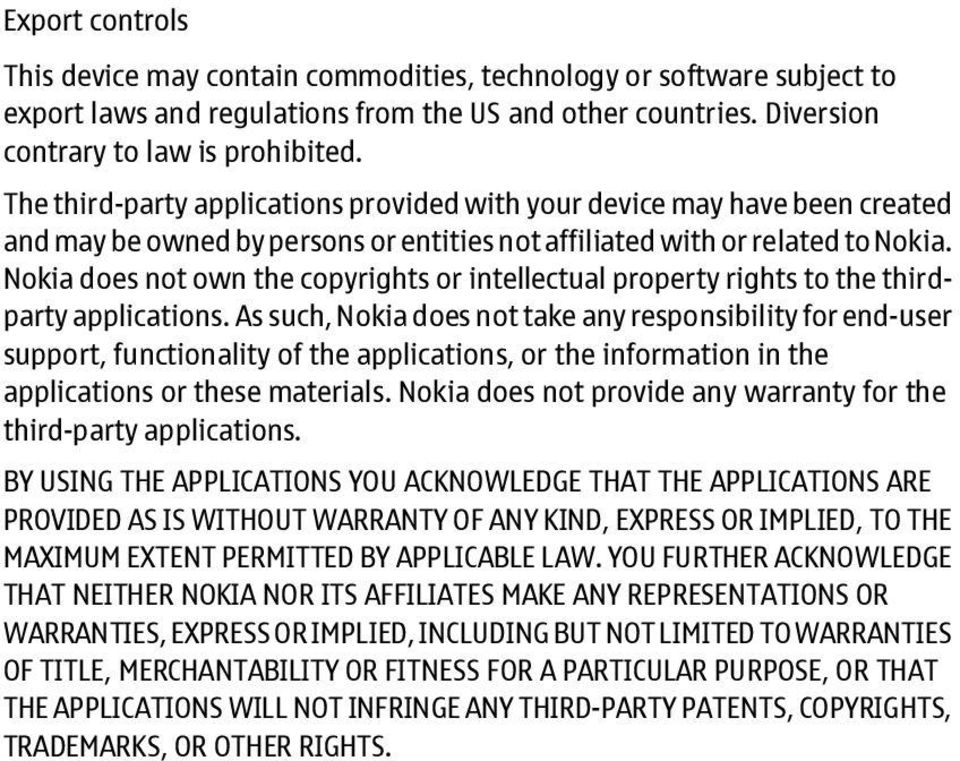 Nokia does not own the copyrights or intellectual property rights to the thirdparty applications.