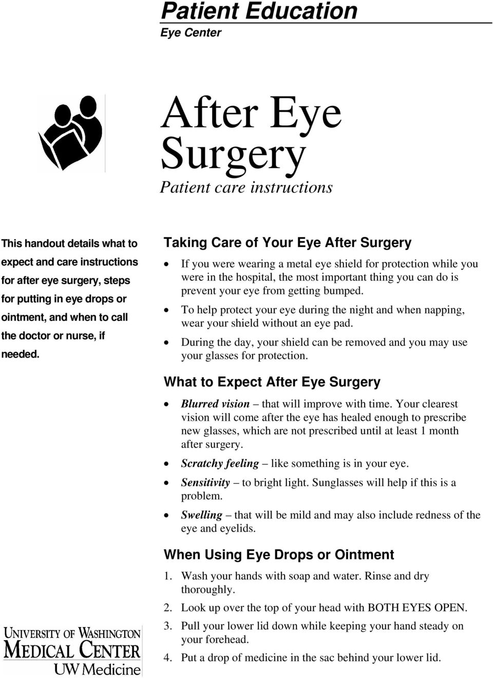 Taking Care of Your Eye After Surgery If you were wearing a metal eye shield for protection while you were in the hospital, the most important thing you can do is prevent your eye from getting bumped.