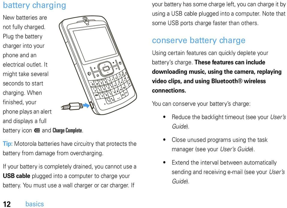 If your battery is completely drained, you cannot use a USB cable plugged into a computer to charge your battery. You must use a wall charger or car charger.