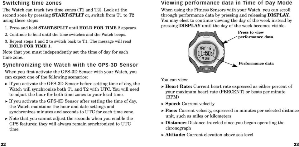 The message will read HOLD FOR TIME 1. Note that you must independently set the time of day for each time zone.