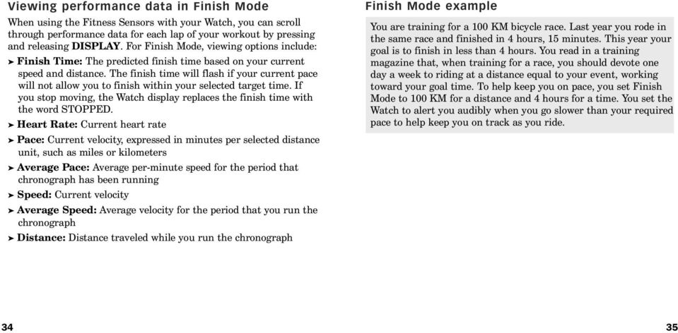 The finish time will flash if your current pace will not allow you to finish within your selected target time. If you stop moving, the Watch display replaces the finish time with the word STOPPED.