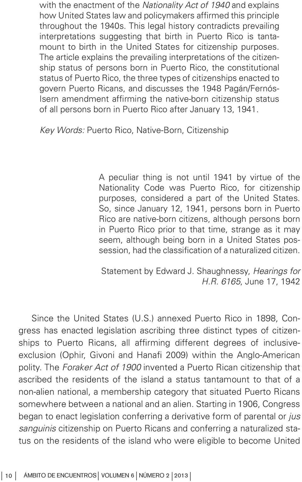 The article explains the prevailing interpretations of the citizenship status of persons born in Puerto Rico, the constitutional status of Puerto Rico, the three types of citizenships enacted to