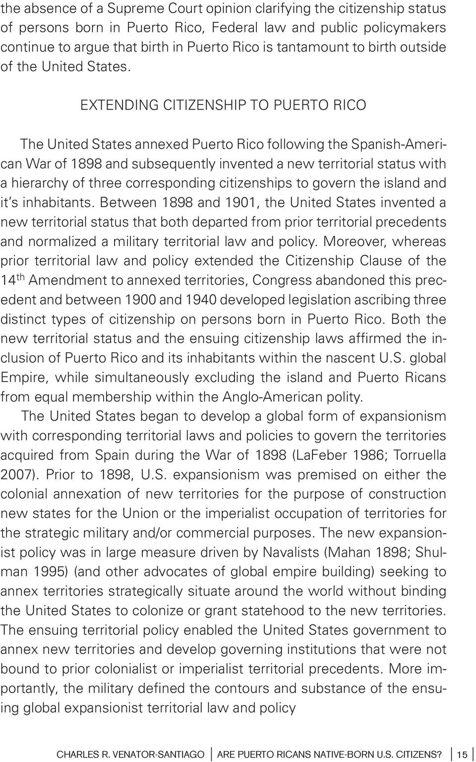 EXTENDING CITIZENSHIP TO PUERTO RICO The United States annexed Puerto Rico following the Spanish-American War of 1898 and subsequently invented a new territorial status with a hierarchy of three