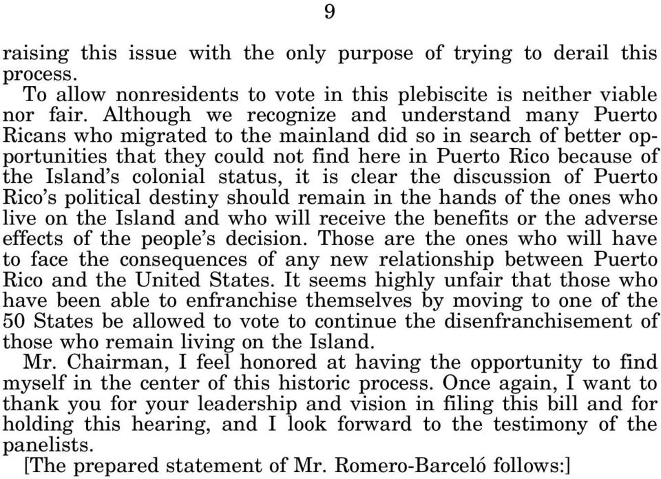 colonial status, it is clear the discussion of Puerto Rico s political destiny should remain in the hands of the ones who live on the Island and who will receive the benefits or the adverse effects