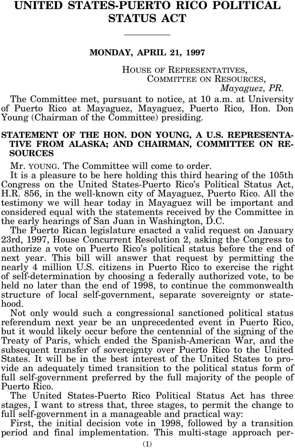 ATEMENT OF THE HON. DON YOUNG, A U.S. REPRESENTA- TIVE FROM ALASKA; AND CHAIRMAN, COMMITTEE ON RE- SOURCES Mr. YOUNG. The Committee will come to order.