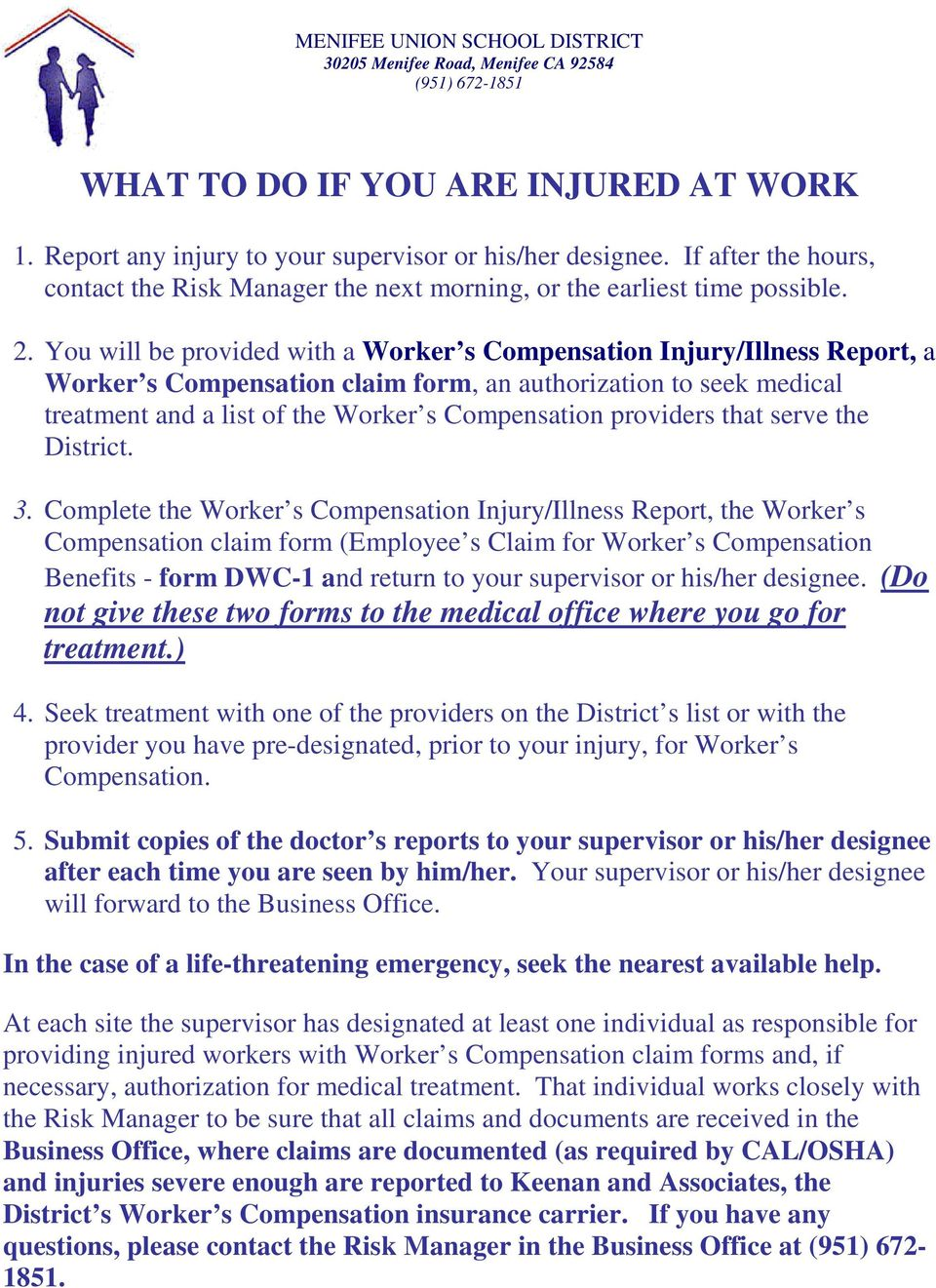 You will be provided with a Worker s Compensation Injury/Illness Report, a Worker s Compensation claim form, an authorization to seek medical treatment and a list of the Worker s Compensation