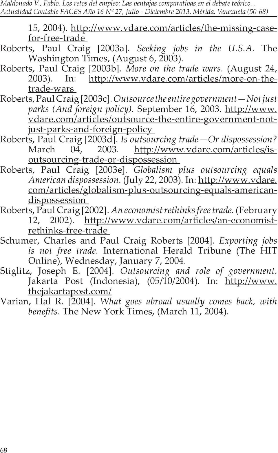 September 16, 2003. http://www. vdare.com/articles/outsource-the-entire-government-notjust-parks-and-foreign-policy Roberts, Paul Craig [2003d]. Is outsourcing trade Or dispossession? March 04, 2003.