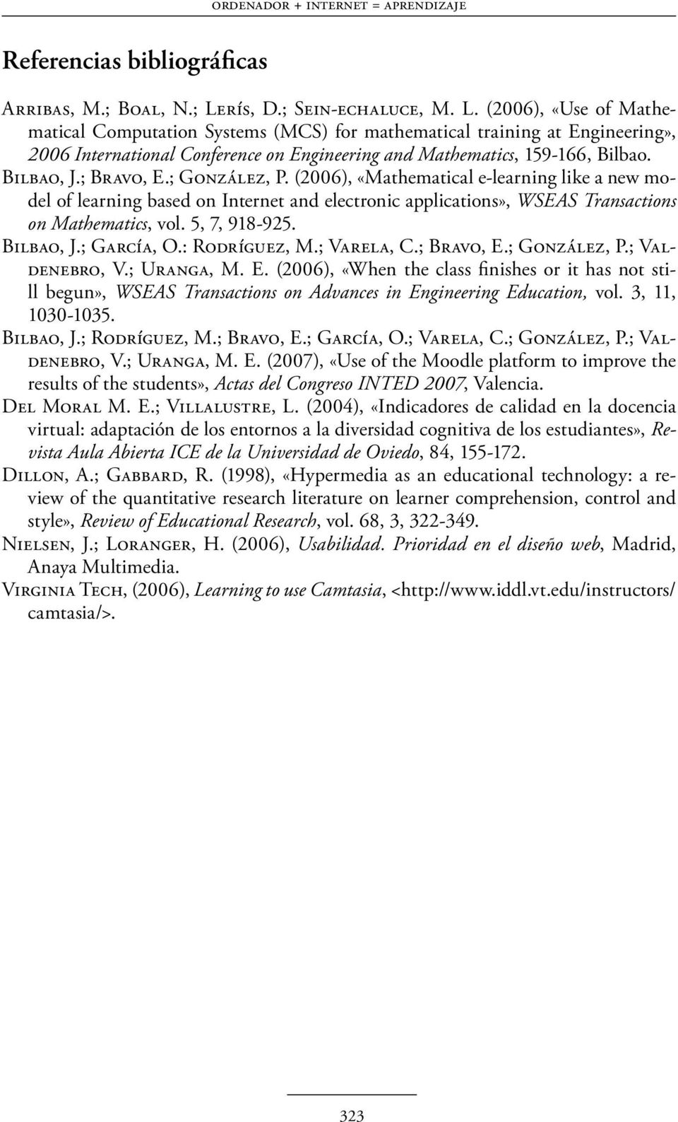 (2006), «Use of Mathematical Computation Systems (MCS) for mathematical training at Engineering», 2006 International Conference on Engineering and Mathematics, 159-166, Bilbao. Bilbao, J.; Bravo, E.
