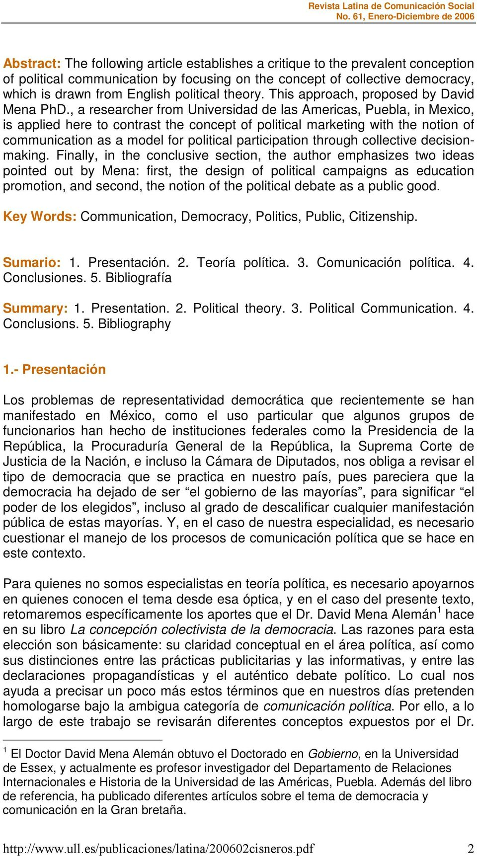 , a researcher from Universidad de las Americas, Puebla, in Mexico, is applied here to contrast the concept of political marketing with the notion of communication as a model for political