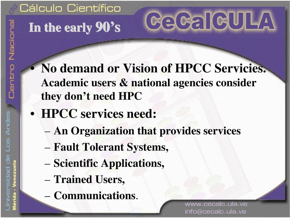 HPCC services need: An Organization that provides services Fault