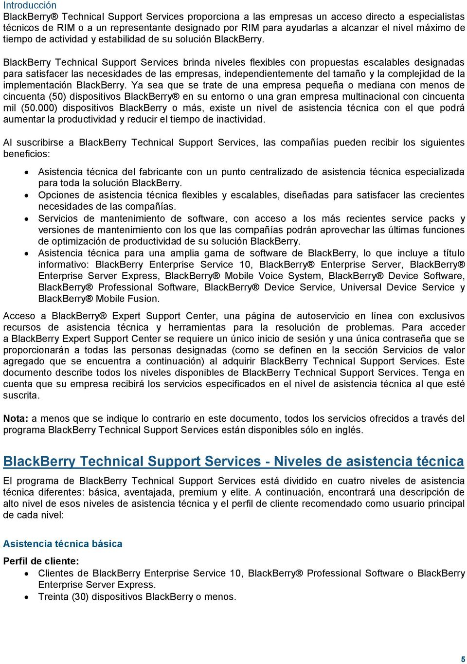 BlackBerry Technical Support Services brinda niveles flexibles con propuestas escalables designadas para satisfacer las necesidades de las empresas, independientemente del tamaño y la complejidad de