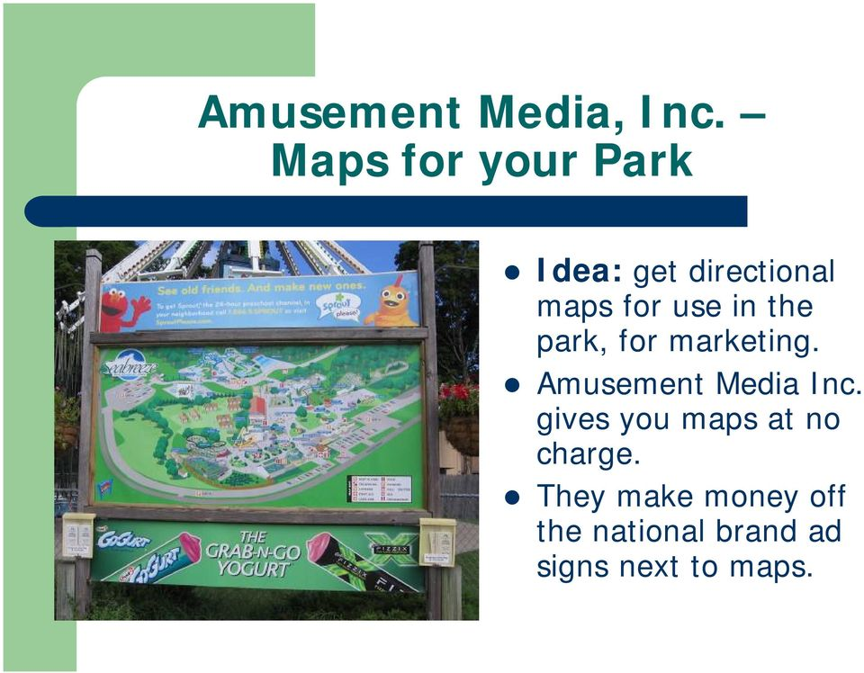in the park, for marketing. Amusement Media Inc.