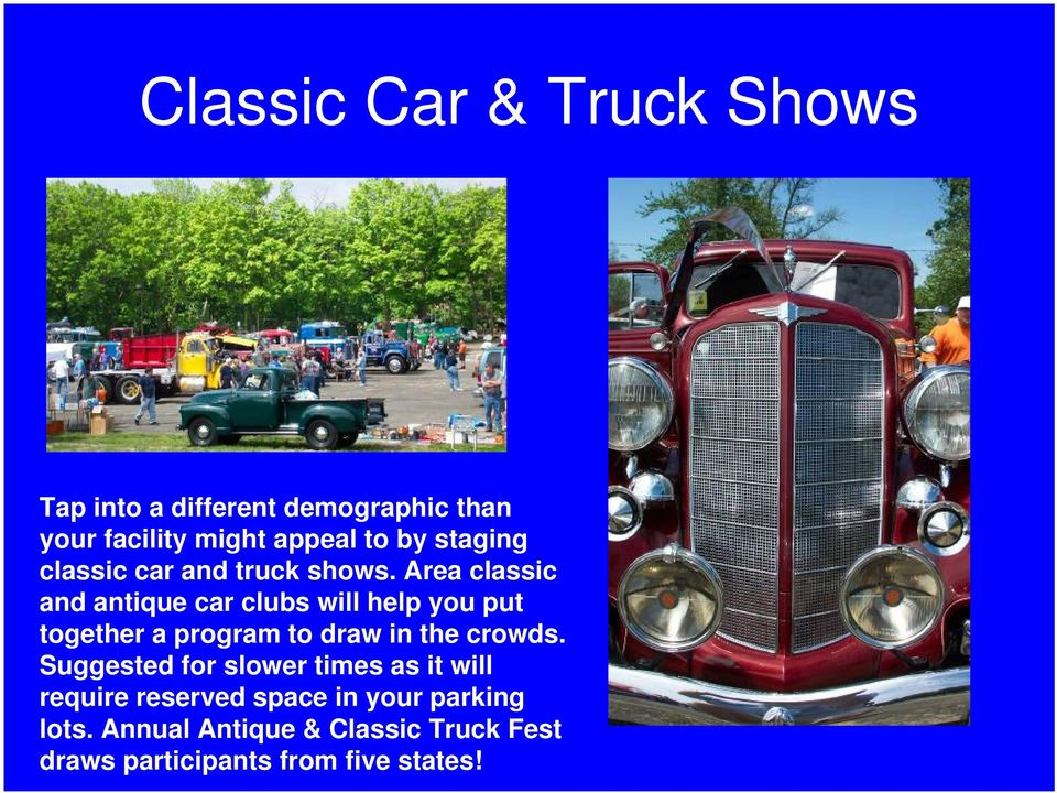 Area classic and antique car clubs will help you put together a program to draw in the crowds.
