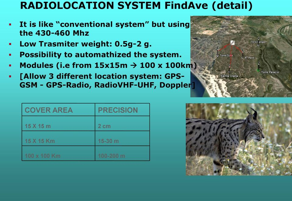 e from 15x15m 100 x 100km) [Allow 3 different location system: GPS- GSM - GPS-Radio,
