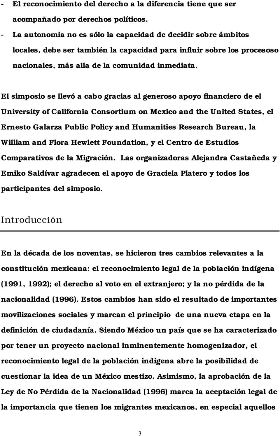 El simposio se llevó a cabo gracias al generoso apoyo financiero de el University of California Consortium on Mexico and the United States, el Ernesto Galarza Public Policy and Humanities Research