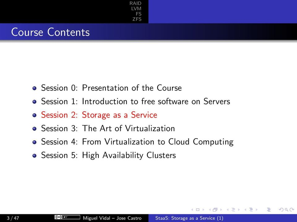 Virtualization Session 4: From Virtualization to Cloud Computing Session 5: High