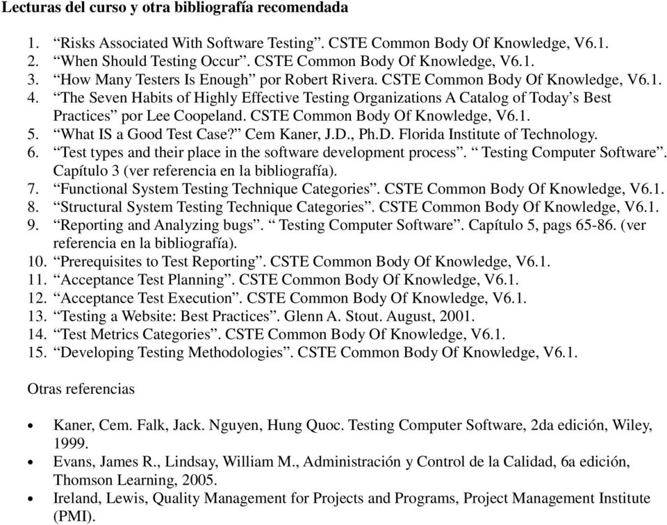 CSTE Common Body Of Knowledge, V6.1. 5. What IS a Good Test Case? Cem Kaner, J.D., Ph.D. Florida Institute of Technology. 6. Test types and their place in the software development process.