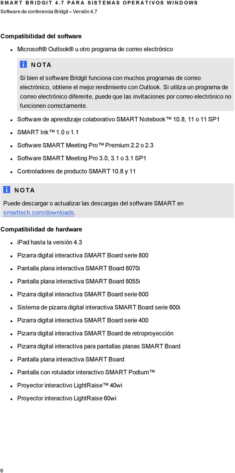 Software de aprendizaje colaborativo SMART Notebook 10.8, 11 o 11 SP1 SMART Ink 1.0 o 1.1 Software SMART Meeting Pro Premium 2.2 o 2.3 Software SMART Meeting Pro 3.0, 3.1 o 3.