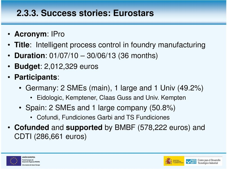 and 1 Univ (49.2%) Eidologic, Kemptener, Claas Guss and Univ. Kempten Spain: 2 SMEs and 1 large company (50.