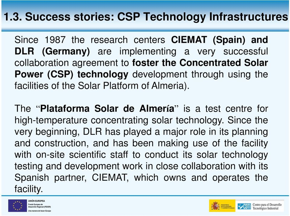 The Plataforma Solar de Almería is a test centre for high-temperature concentrating solar technology.