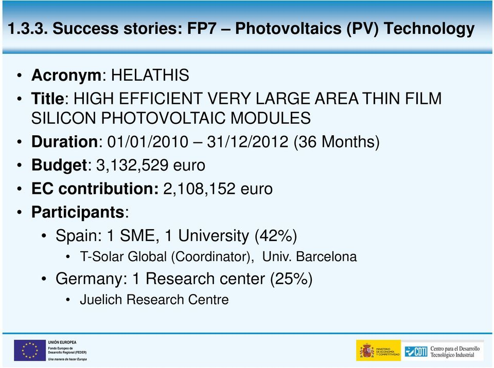 Budget: 3,132,529 euro EC contribution: 2,108,152 euro Participants: Spain: 1 SME, 1 University
