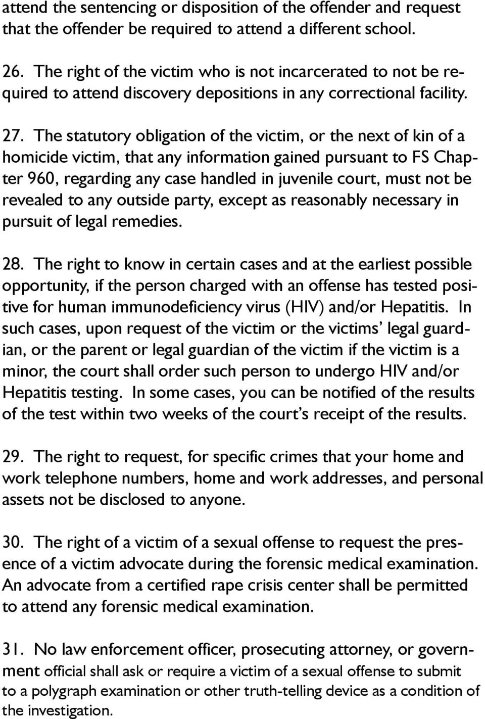 The statutory obligation of the victim, or the next of kin of a homicide victim, that any information gained pursuant to FS Chapter 960, regarding any case handled in juvenile court, must not be