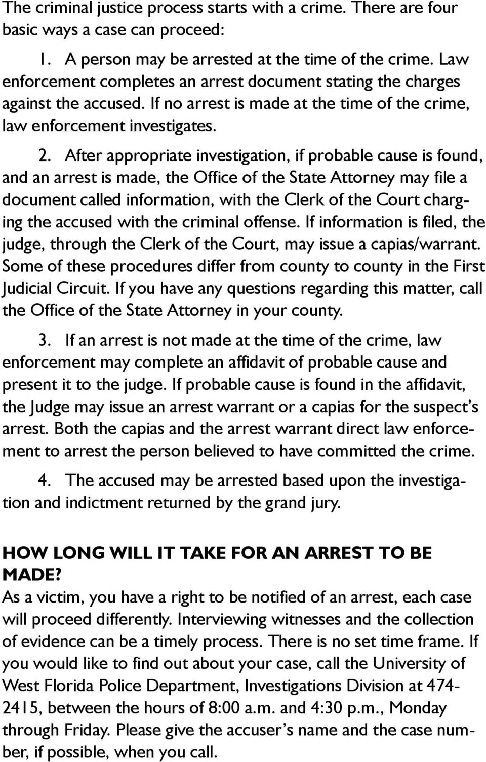 After appropriate investigation, if probable cause is found, and an arrest is made, the Office of the State Attorney may file a document called information, with the Clerk of the Court charging the