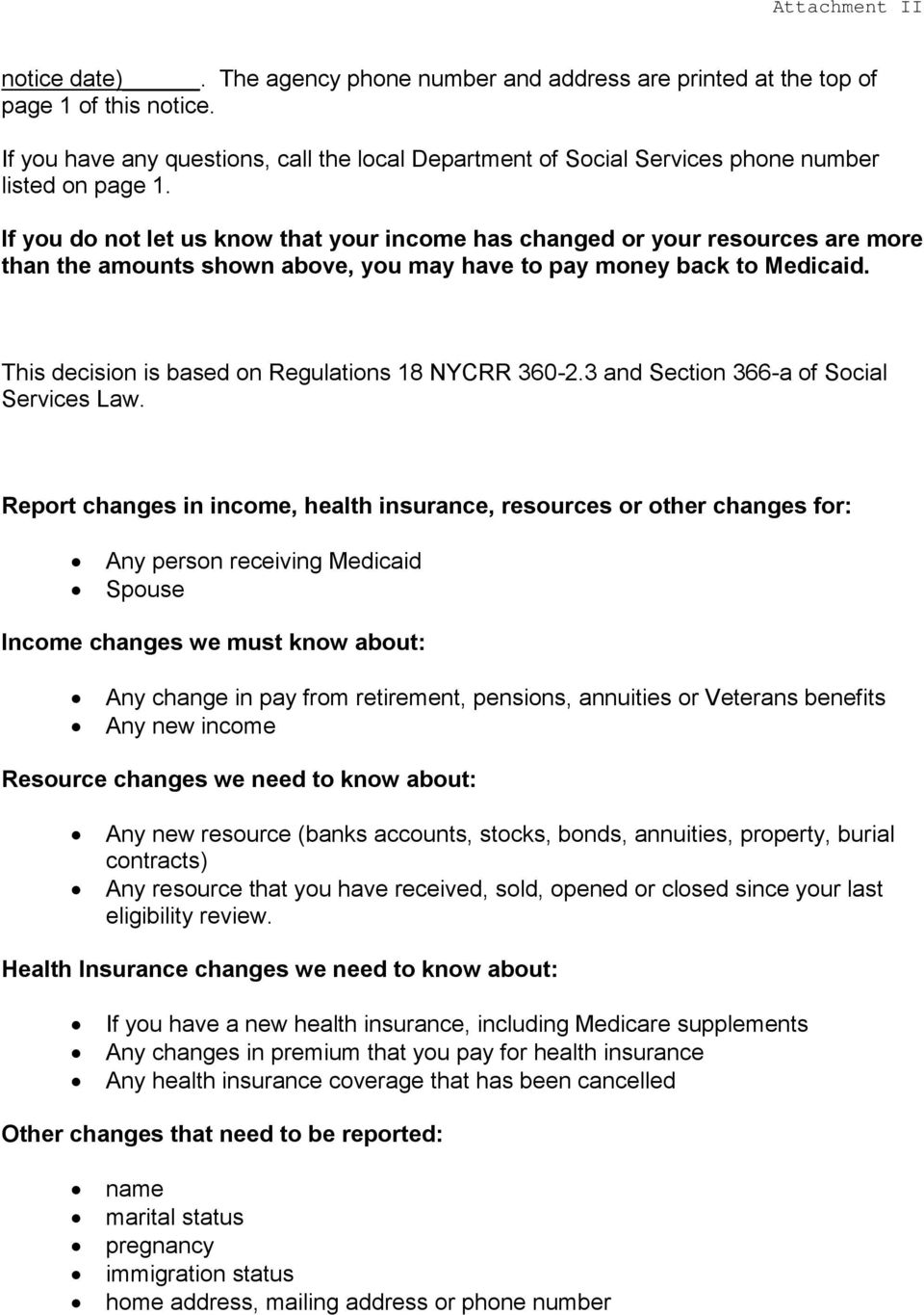 If you do not let us know that your income has changed or your resources are more than the amounts shown above, you may have to pay money back to Medicaid.