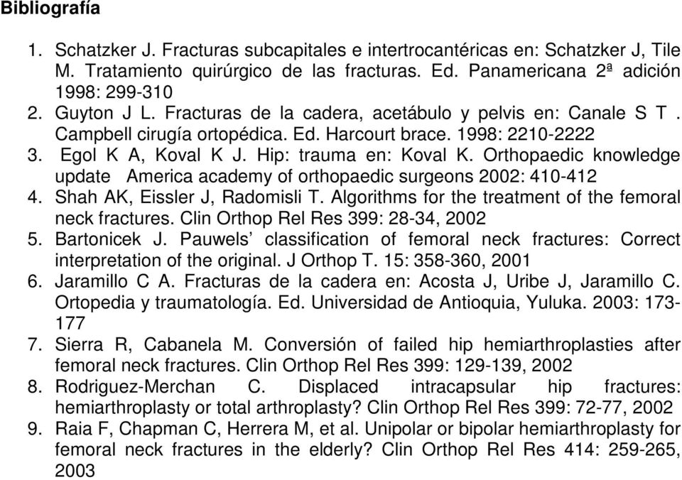 Orthopaedic knowledge update America academy of orthopaedic surgeons 2002: 410-412 4. Shah AK, Eissler J, Radomisli T. Algorithms for the treatment of the femoral neck fractures.