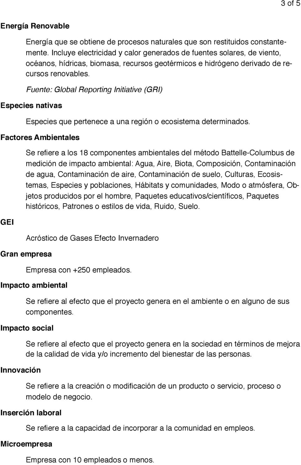 Fuente: Global Reporting Initiative (GRI) Especies nativas Especies que pertenece a una región o ecosistema determinados.