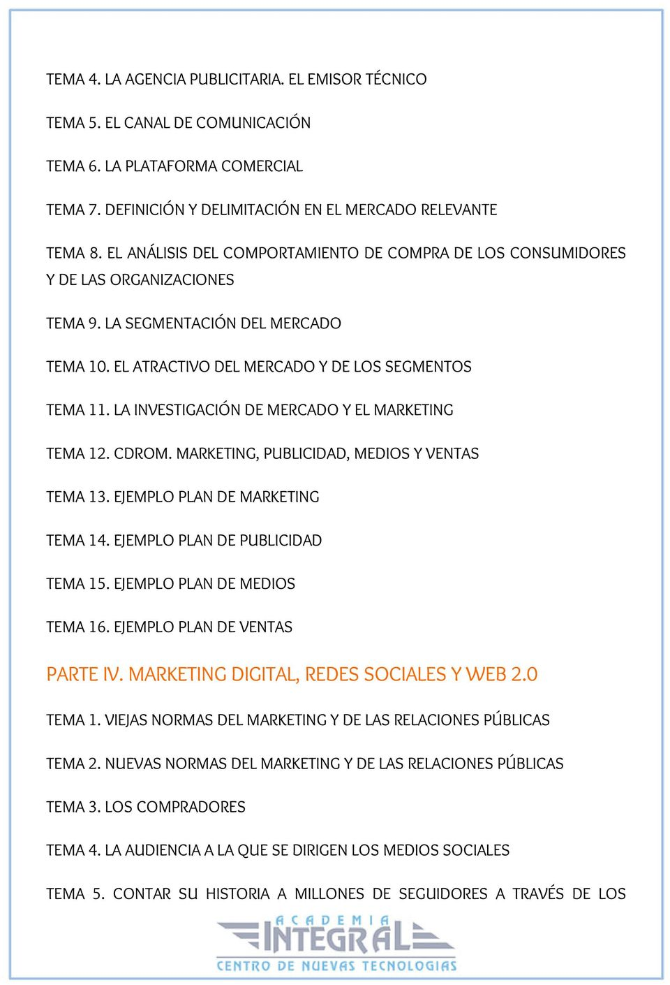 LA INVESTIGACIÓN DE MERCADO Y EL MARKETING TEMA 12. CDROM. MARKETING, PUBLICIDAD, MEDIOS Y VENTAS TEMA 13. EJEMPLO PLAN DE MARKETING TEMA 14. EJEMPLO PLAN DE PUBLICIDAD TEMA 15.