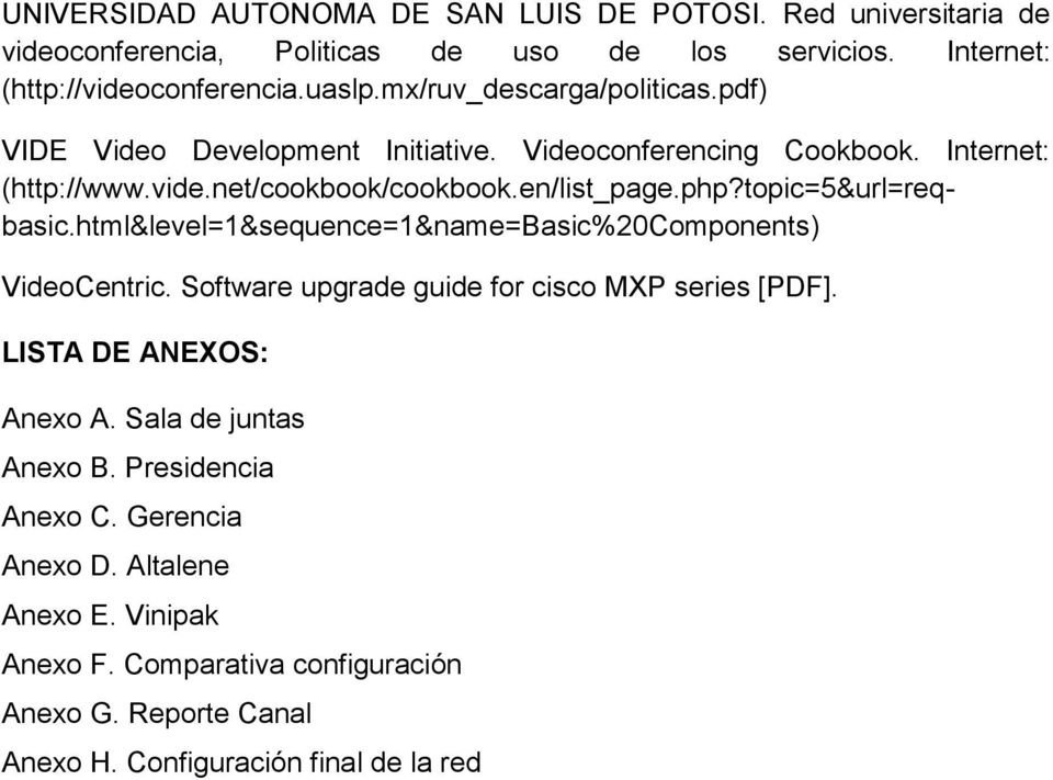 tpic=5&url=reqbasic.html&level=1&sequence=1&name=basic%20cmpnents) VideCentric. Sftware upgrade guide fr cisc MXP series [PDF]. LISTA DE ANEXOS: Anex A.
